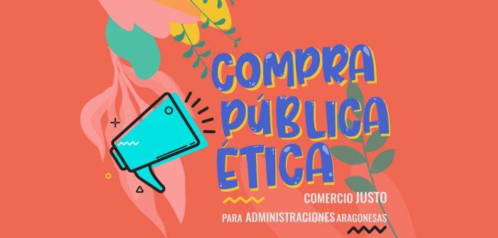 Campaña Compra Pública Ética y Comercio Justo en las Administraciones Locales aragonesas